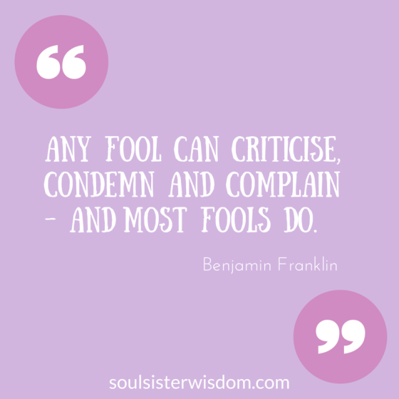Any fool can criticize, condemn and