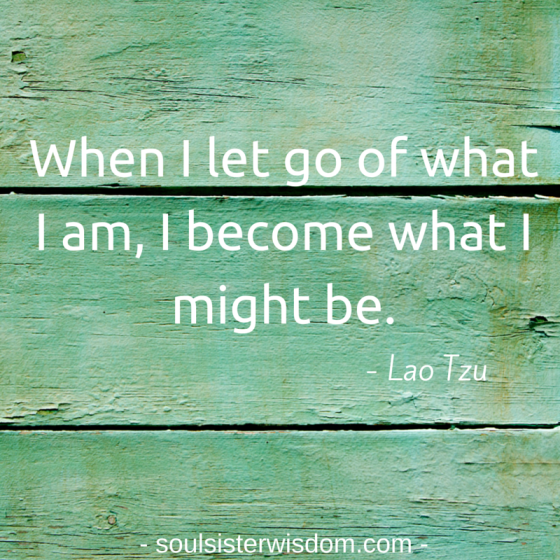 When I let go of what I am, I become